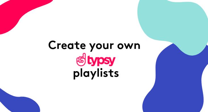Typsy Playlists